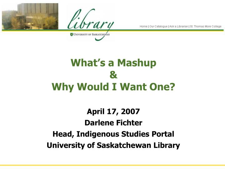 PPT - What's a Mashup & Why Would I Want One? April 17, 2007