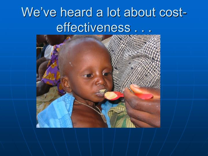 We've heard a lot about cost-effectiveness . . .