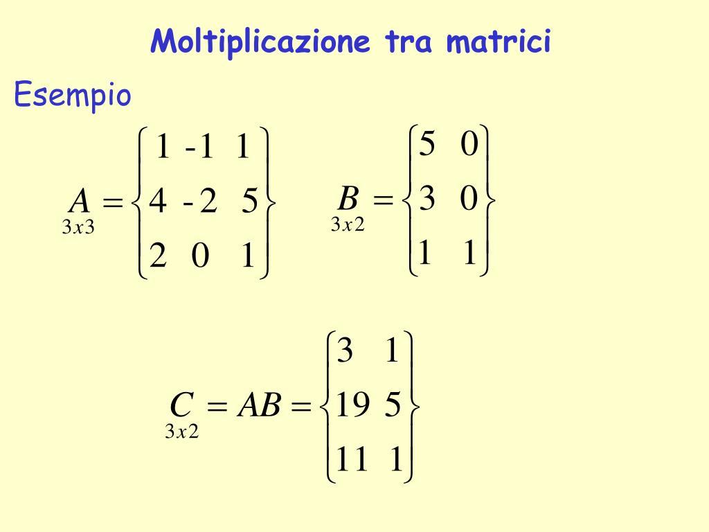 Moltiplicazioni Tra Matrici.Ppt Lezione N 3 10 11 Marzo 2009 Richiami Di Algebra