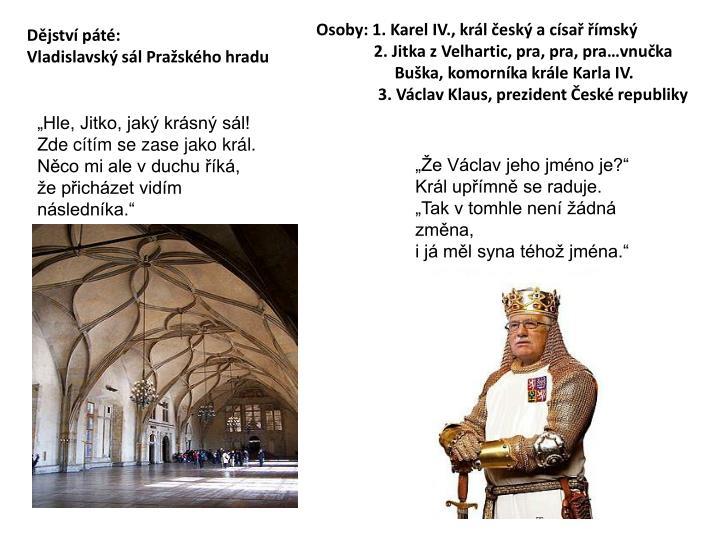 Osoby: 1. Karel IV., král český a císař římský