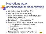 motivation weak unconditional derandomization