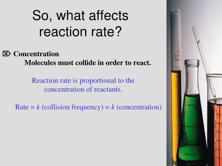So, what affects reaction rate?