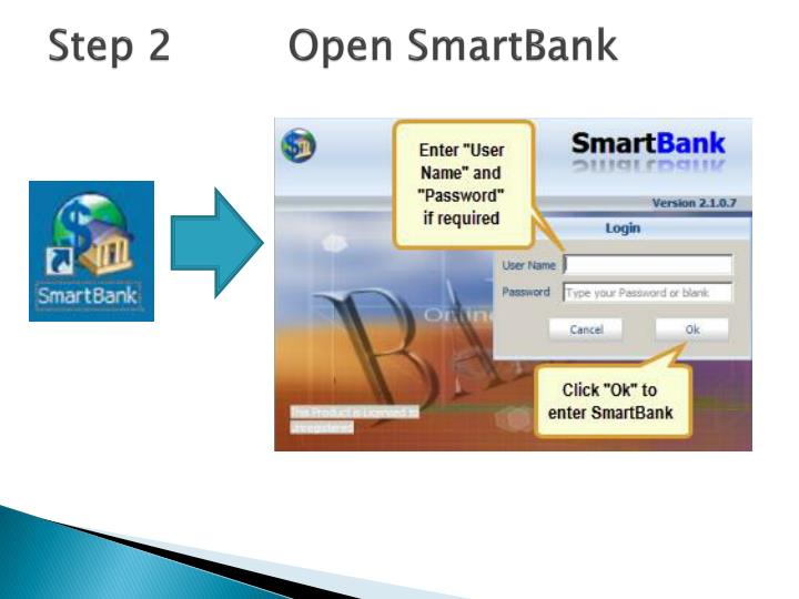 Step 2 		Open SmartBank