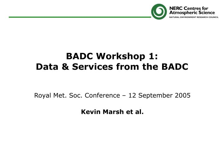badc workshop 1 data services from the badc n.