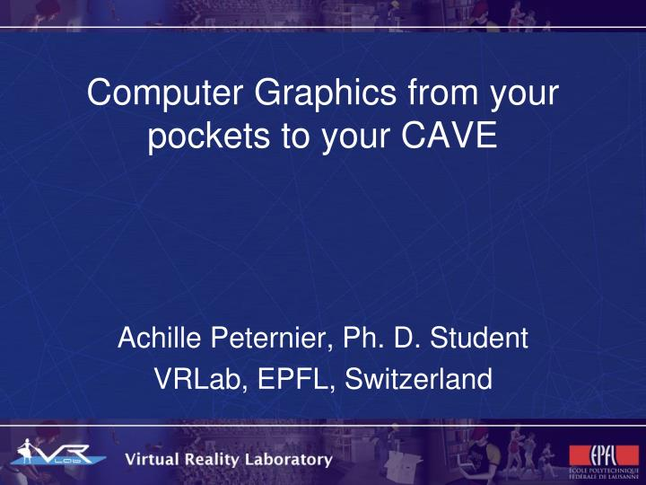 computer graphics from your pockets to your cave n.