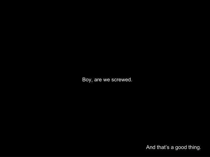 Boy, are we screwed.