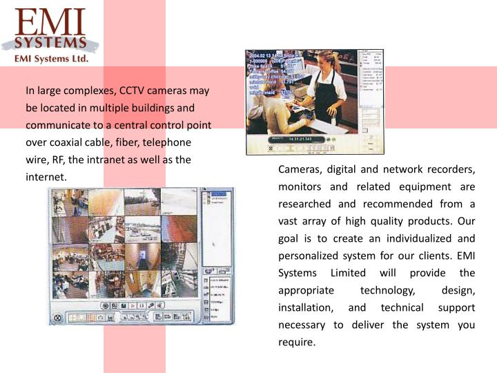 In large complexes, CCTV cameras may be located in multiple buildings and communicate to a central c...