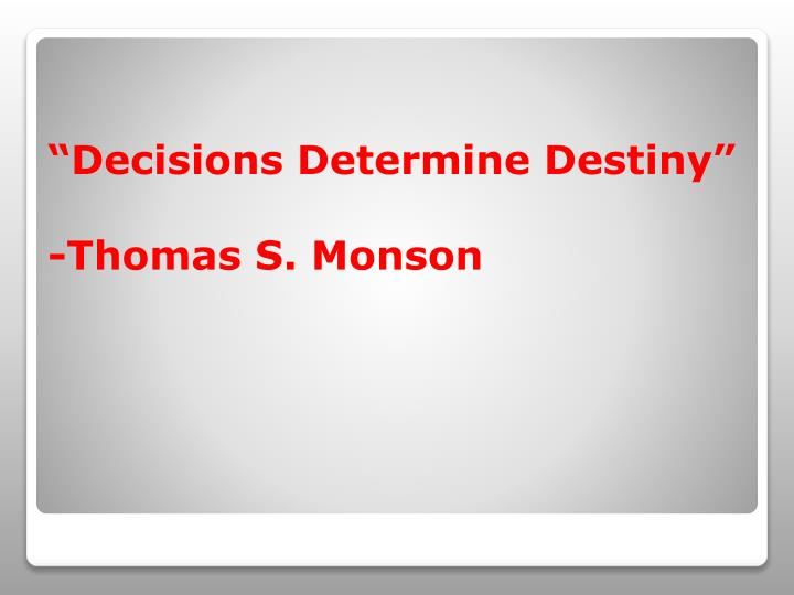 Decisions determine destiny thomas s monson