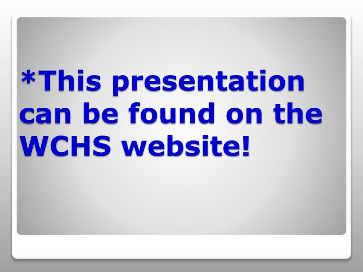 *This presentation can be found on the WCHS website!