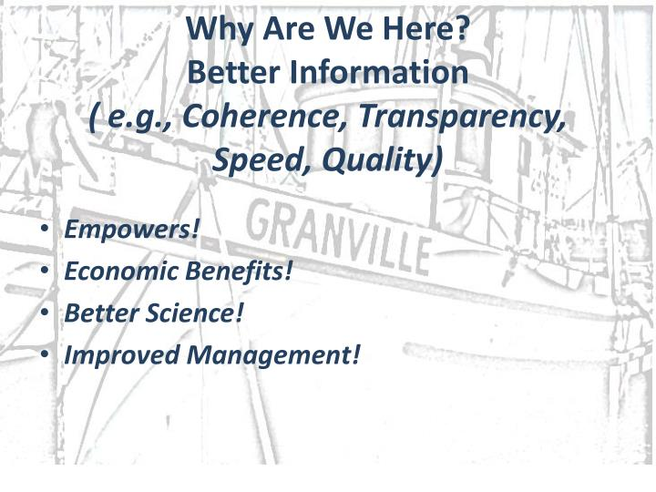 Why are we here better information e g coherence transparency speed quality