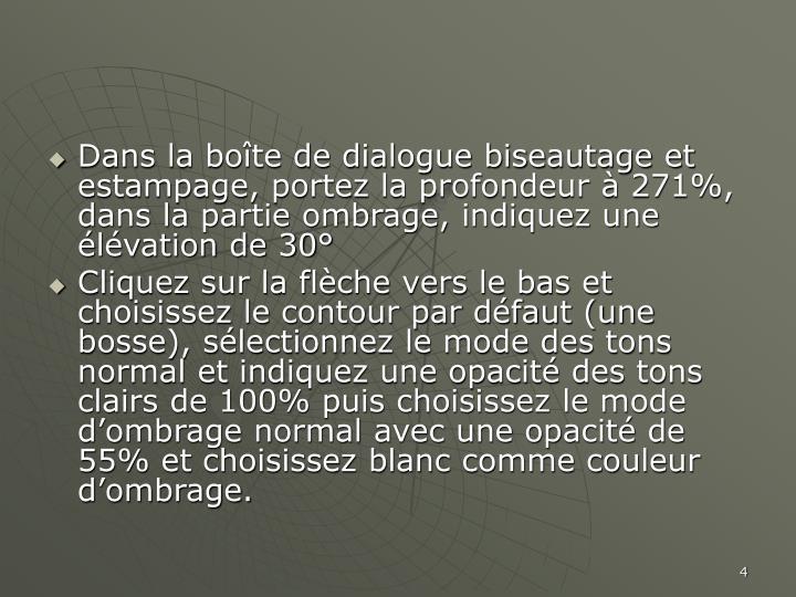 Dans la boîte de dialogue biseautage et estampage, portez la profondeur à 271%, dans la partie ombrage, indiquez une élévation de 30°