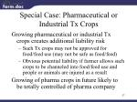 special case pharmaceutical or industrial tx crops