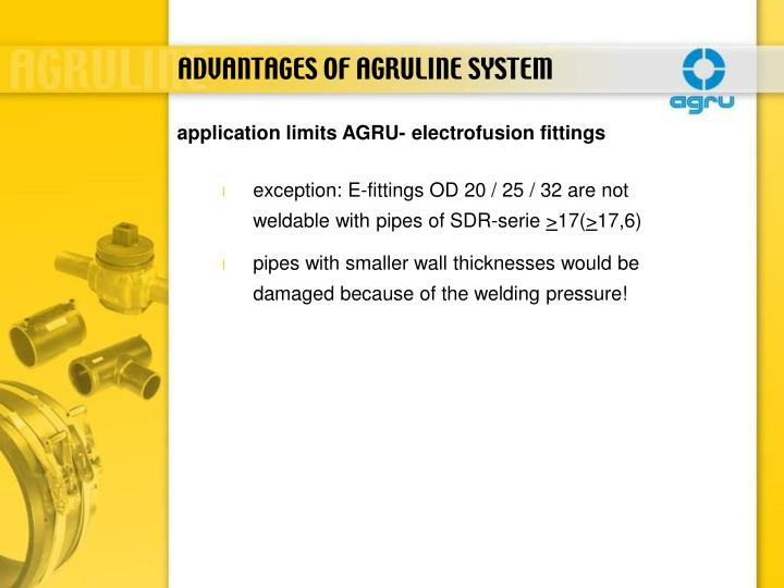exception: E-fittings OD 20 / 25 / 32 are not weldable with pipes of SDR-serie