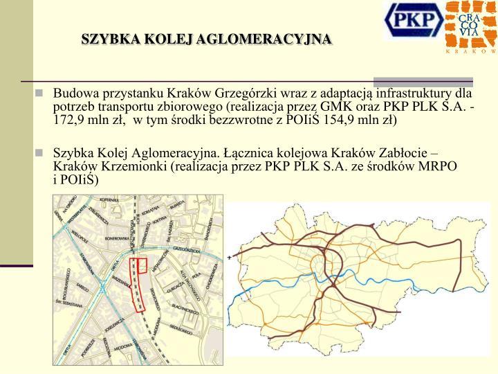 Budowa przystanku Kraków Grzegórzki wraz z adaptacją infrastruktury dla potrzeb transportu zbiorowego (realizacja przez GMK oraz PKP PLK S.A. -  172,9 mln zł,  w tym środki bezzwrotne z POIiŚ 154,9 mln zł)