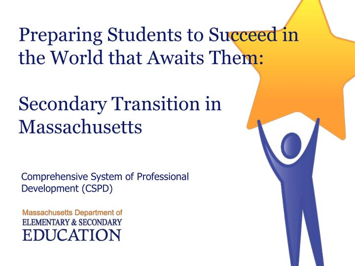 Preparing students to succeed in the world that awaits them secondary transition in massachusetts