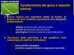 caratteristiche del gioco e requisiti arbitrali