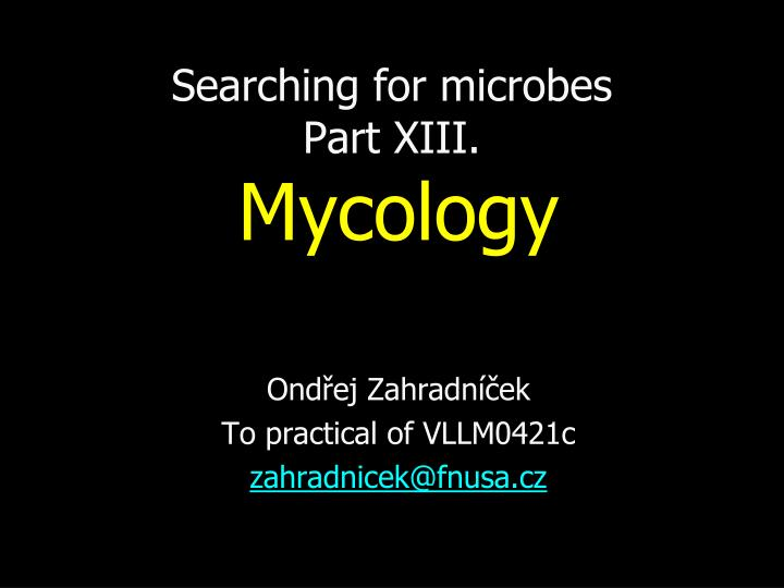 Searching for microbes part xi i i myc ology