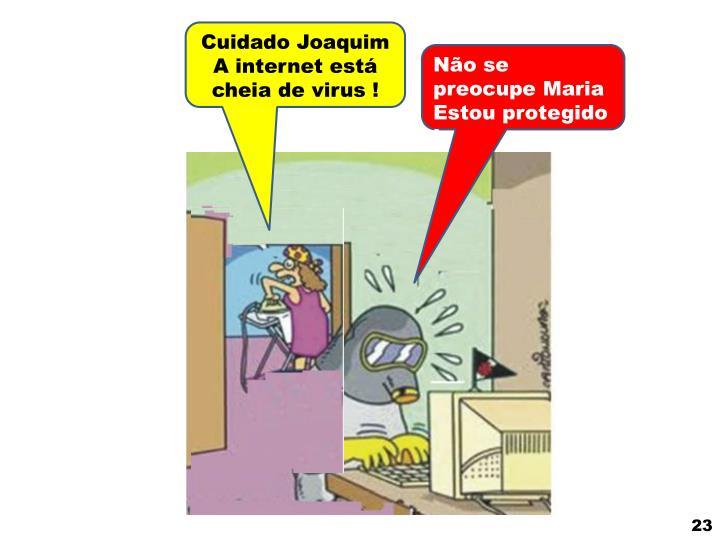 Cuidado Joaquim