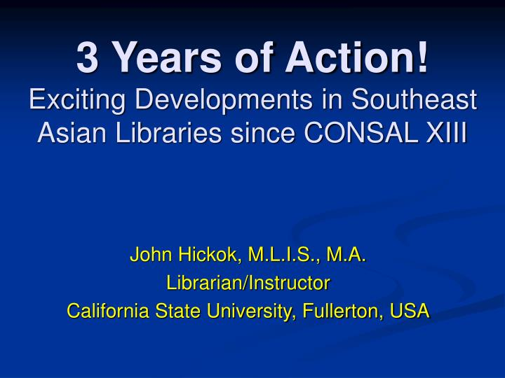 3 years of action exciting developments in southeast asian libraries since consal xiii