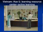 vietnam hue u learning resource center active learning