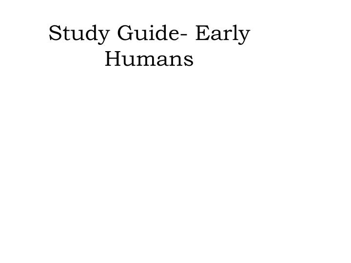 study guide early humans n.
