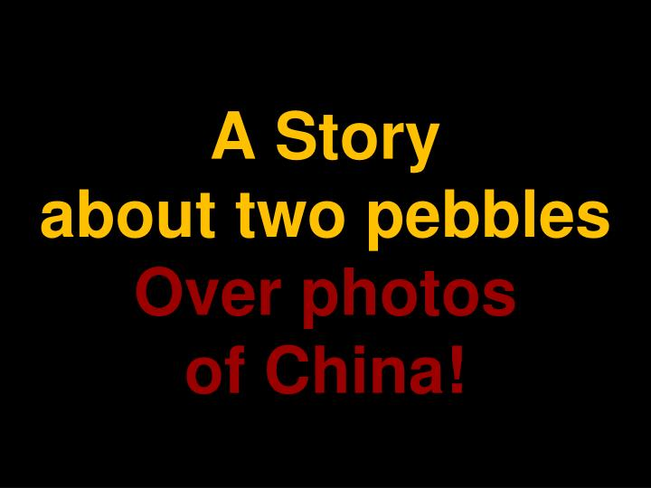 a story about two pebbles over photos of china n.