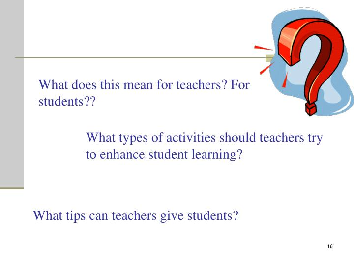 What does this mean for teachers? For students??