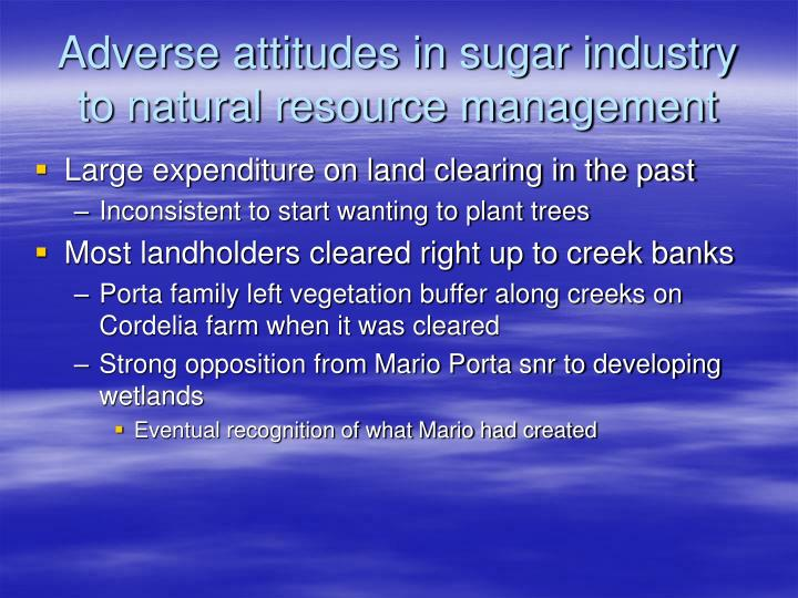 Adverse attitudes in sugar industry to natural resource management