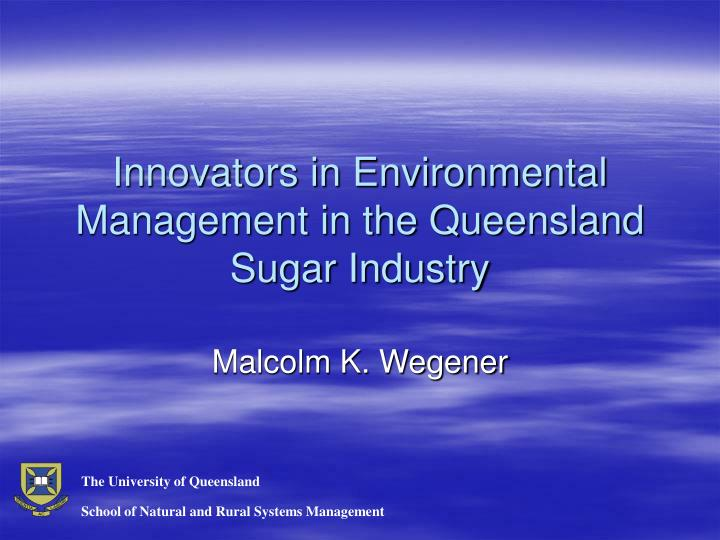 Innovators in environmental management in the queensland sugar industry