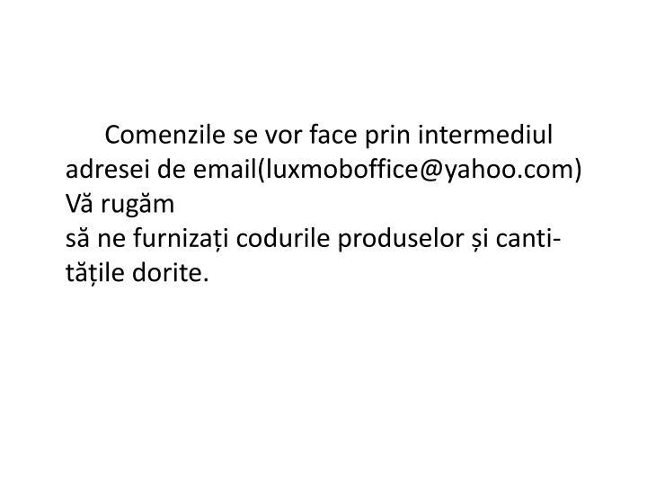 Comenzile se vor face prin intermediul adresei de email(
