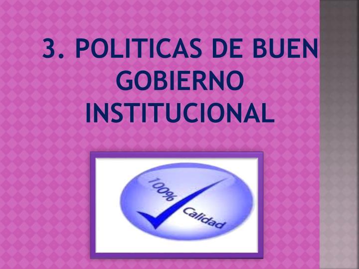 3. POLITICAS DE BUEN GOBIERNO INSTITUCIONAL