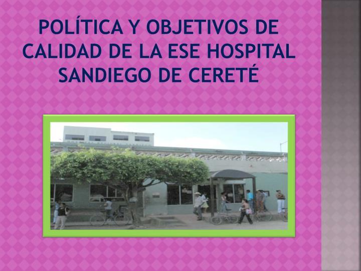Política y objetivos de calidad de la ese hospital sandiego de Cereté