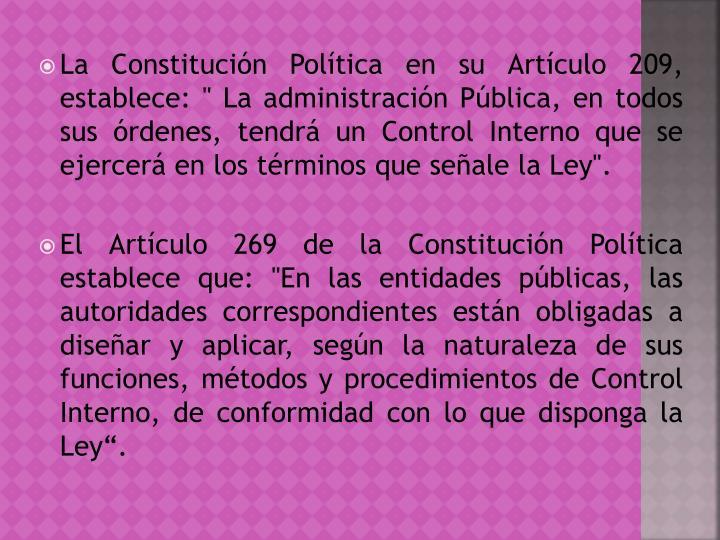 """La Constitución Política en su Artículo 209,  establece: """" La administración Pública, en todos sus órdenes, tendrá un Control Interno que se ejercerá en los términos que señale la Ley""""."""