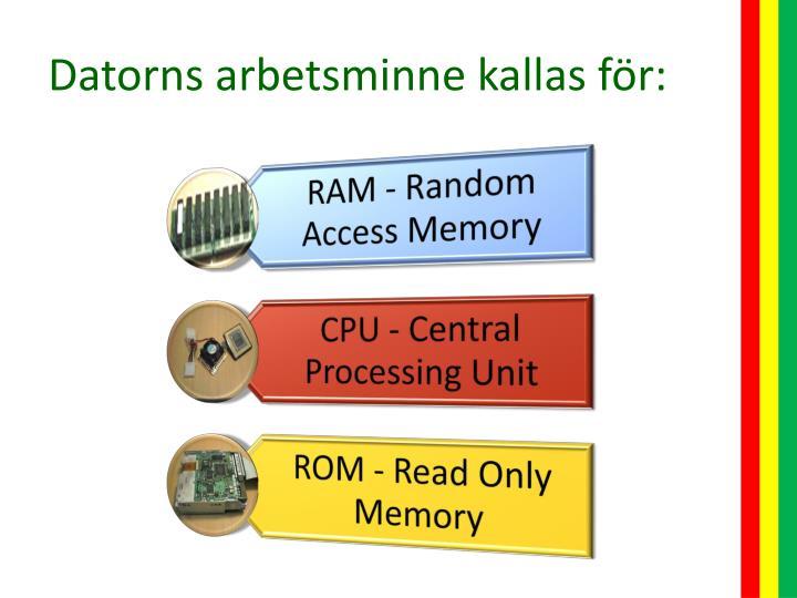 Datorns arbetsminne kallas för: