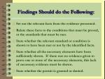 findings should do the following