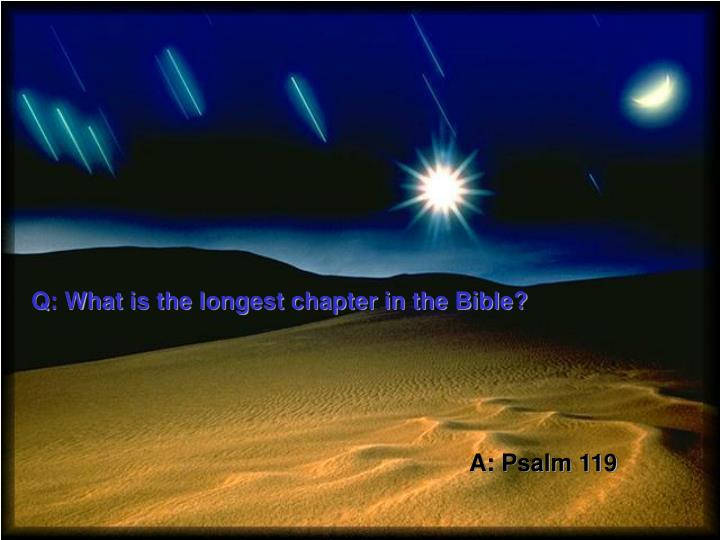 Q: What is the longest chapter in the Bible?