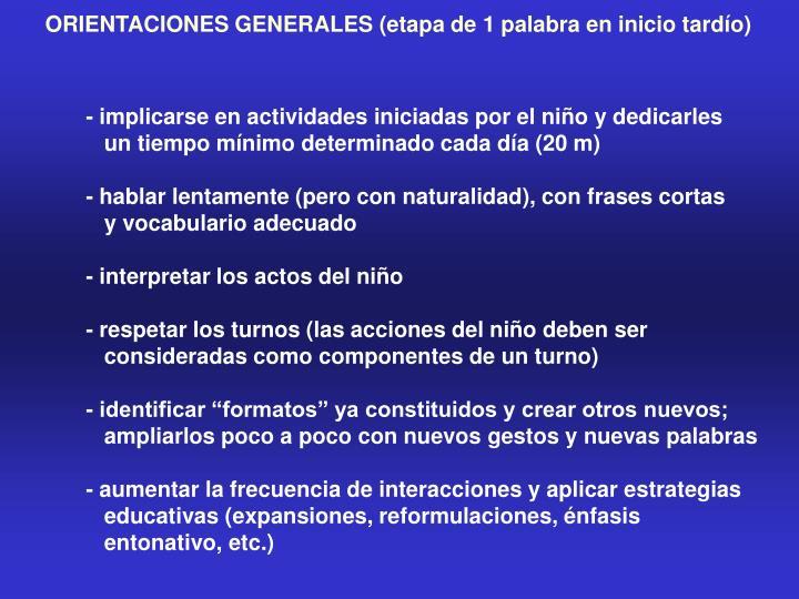ORIENTACIONES GENERALES (etapa de 1 palabra en inicio tardío)