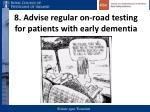 8 advise regular on road testing for patients with early dementia