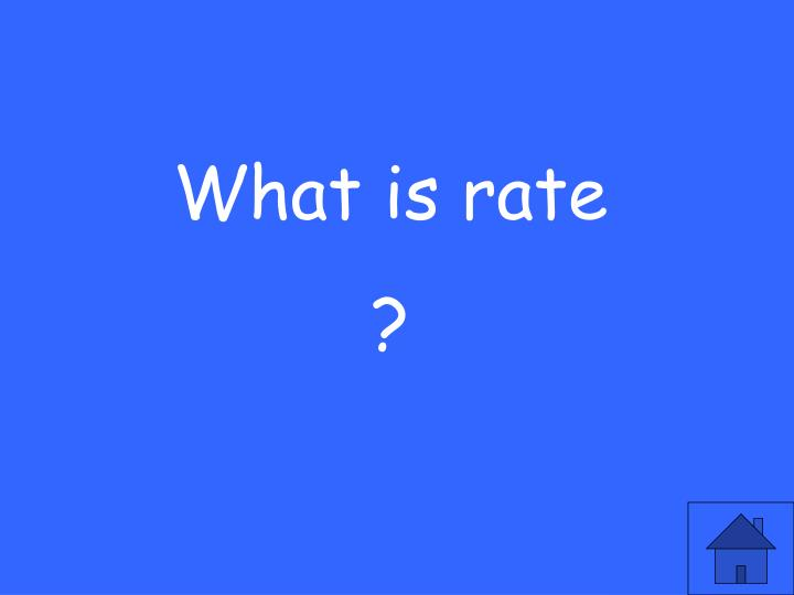 What is rate