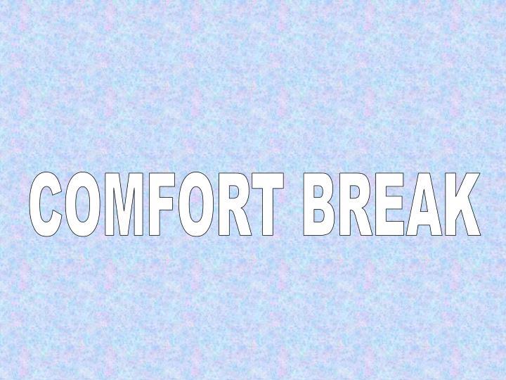 COMFORT BREAK