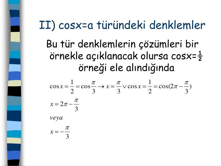II) cosx=a türündeki denklemler