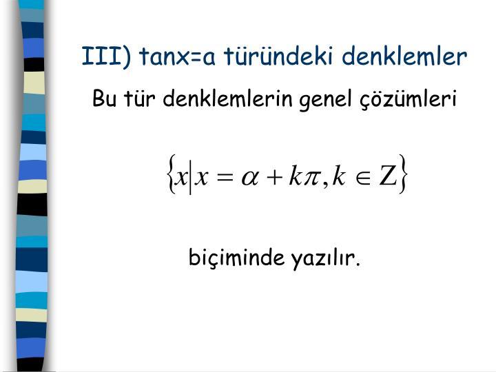 III) tanx=a türündeki denklemler