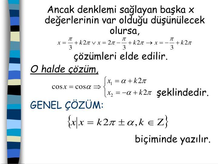 Ancak denklemi sağlayan başka x değerlerinin var olduğu düşünülecek olursa,