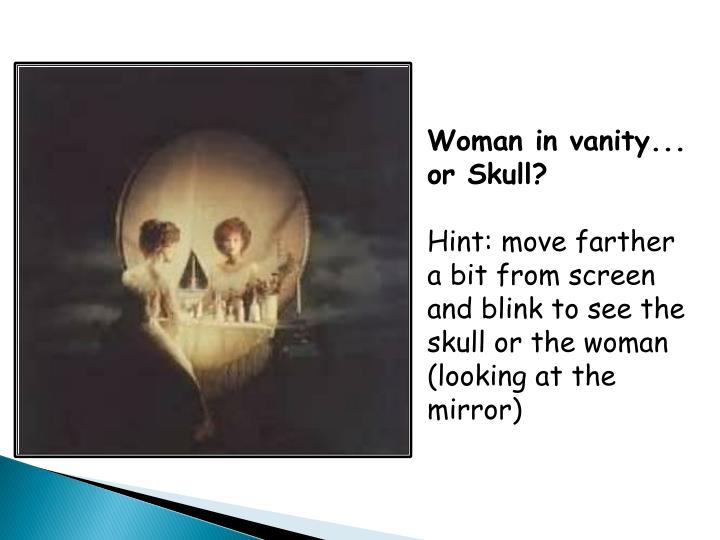 Woman in vanity... or Skull?