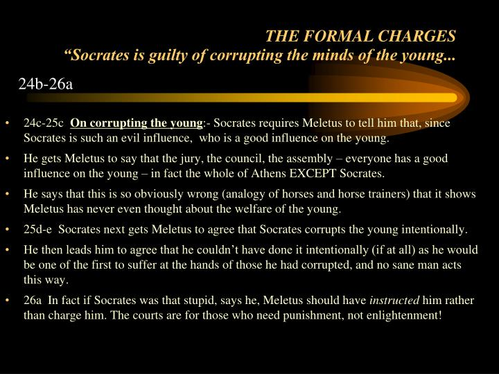 an analysis of the topic of the role of socrates and the corrupting of the youth by meletus Context- socrates is on trial (indicted by meletus) for corrupting the youth - the most likely reason for this trial is socrates' close association with a number of men who had fallen out of political favor in athens.