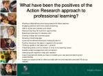 what have been the positives of the action research approach to professional learning