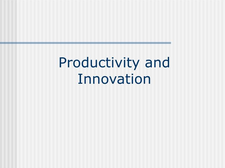 Productivity and Innovation