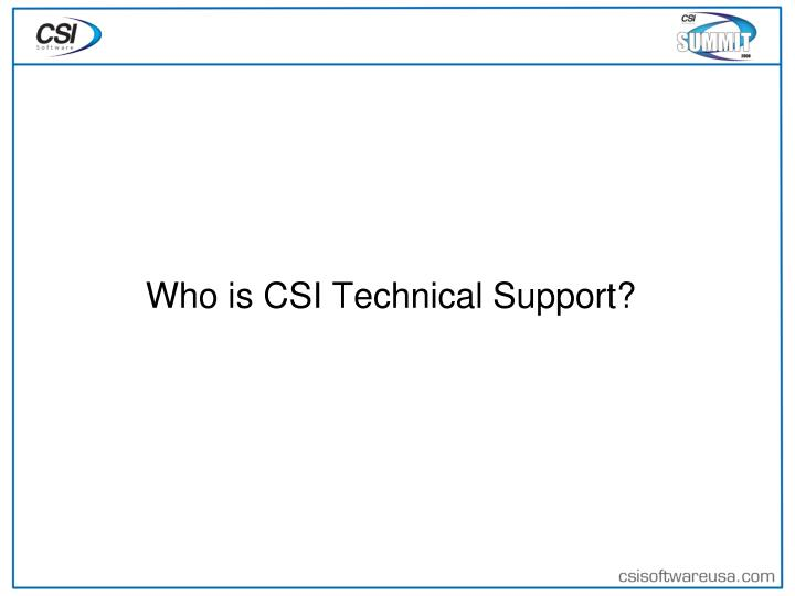 Who is CSI Technical Support?