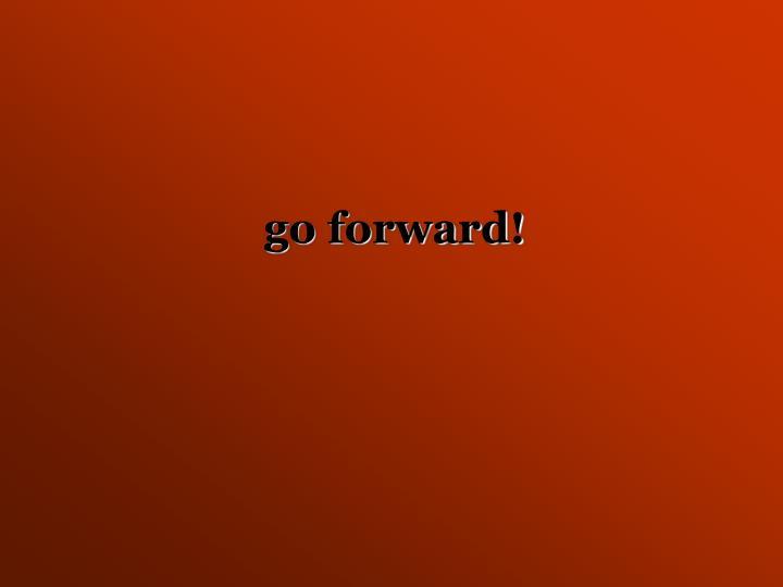 go forward!