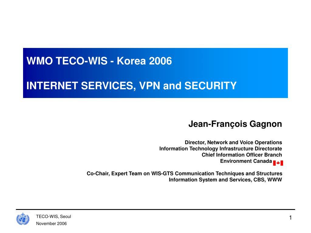 PPT - WMO TECO-WIS - Korea 2006 INTERNET SERVICES, VPN and